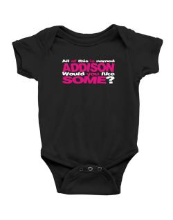 All Of This Is Named Addison Would You Like Some? Baby Bodysuit