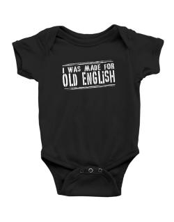 I Was Made For Old English Baby Bodysuit