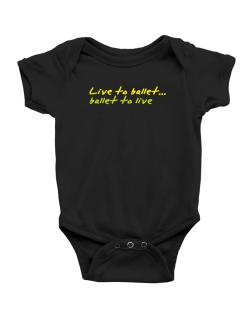 Live To Ballet ,ballet To Live ! Baby Bodysuit