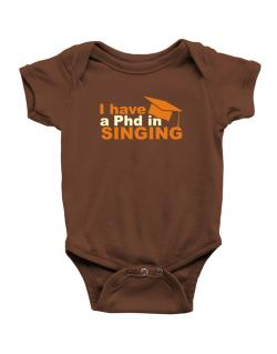 I Have A Phd In Singing Baby Bodysuit
