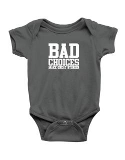 Bad Choices Make Great Stories Baby Bodysuit