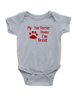 My Fox Terrier Thinks I Am Great Baby Bodysuit