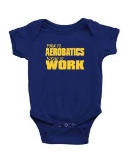 Born For Aerobatics , Forced To Work ! Baby Bodysuit