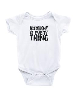 Astronomy Is Everything Baby Bodysuit