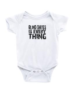 Blind Dates Is Everything Baby Bodysuit
