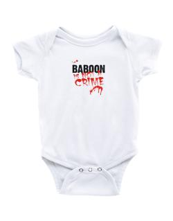 Being A ... Baboon Is Not A Crime Baby Bodysuit
