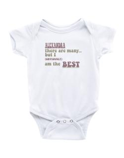 Alexandra There Are Many... But I (obviously!) Am The Best Baby Bodysuit