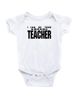 I Can Be You Amdang Teacher Baby Bodysuit