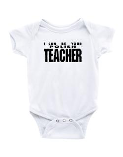 I Can Be You Polish Teacher Baby Bodysuit