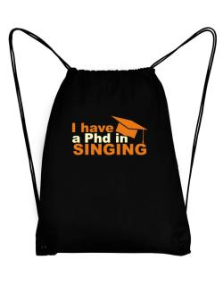 I Have A Phd In Singing Sport Bag