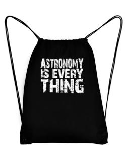 Astronomy Is Everything Sport Bag