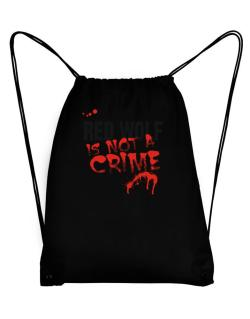 Being A ... Red Wolf Is Not A Crime Sport Bag