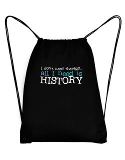 I Don´t Need Theraphy... All I Need Is History Sport Bag