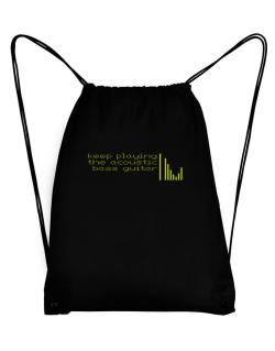 Keep Playing The Acoustic Bass Guitar Sport Bag