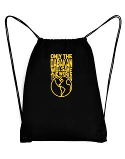 Only The Dabakan Will Save The World Sport Bag
