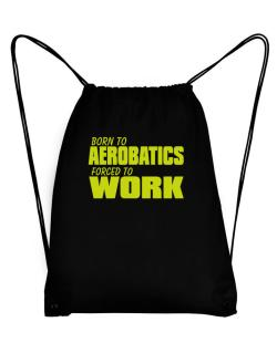 Born For Aerobatics , Forced To Work ! Sport Bag