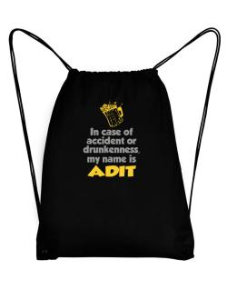 In Case Of Accident Or Drunkenness, My Name Is Adit Sport Bag