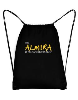 I Am Almira Do You Need Something Else? Sport Bag