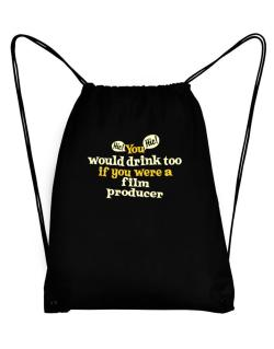 You Would Drink Too, If You Were A Film Producer Sport Bag