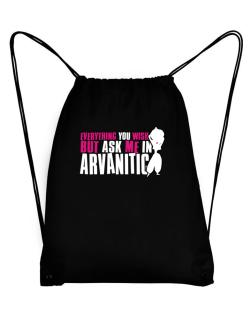 Anything You Want, But Ask Me In Arvanitic Sport Bag