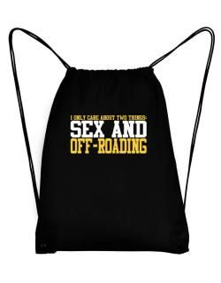 I Only Care About 2 Things : Sex And Off Roading Sport Bag