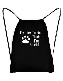 My Fox Terrier Thinks I Am Great Sport Bag
