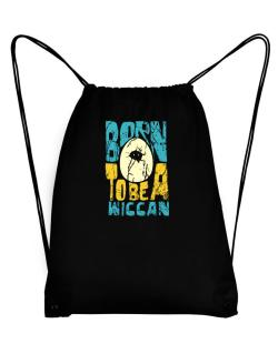Born To Be A Wiccan Sport Bag