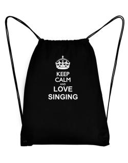 Keep calm and love Singing Sport Bag