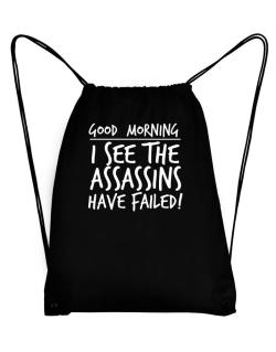 Good Morning I see the assassins have failed! Sport Bag