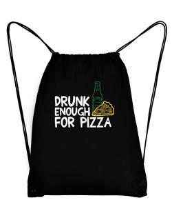 Drunk enough for pizza Sport Bag