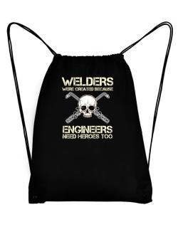 Welders were created because engineers need heroes too Sport Bag