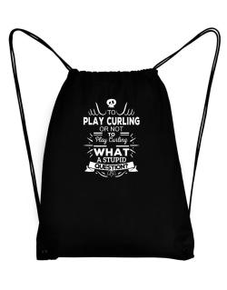 To play Curling or not to play Curling, What a stupid question? Sport Bag