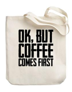 Ok But Coffee Comes First Canvas Tote Bag