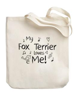 My Fox Terrier loves me Canvas Tote Bag