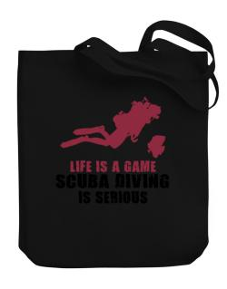 Life Is A Game, Scuba Diving Is Serious Canvas Tote Bag