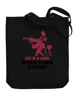 Life Is A Game, Wrestling Is Serious Canvas Tote Bag