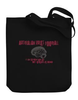 Australian Rules Football Is An Extension Of My Creative Mind Canvas Tote Bag