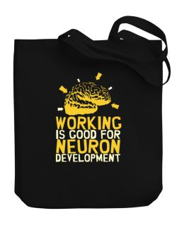 Working Is Good For Neuron Development Canvas Tote Bag