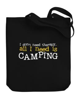 I Don´t Need Theraphy... All I Need Is Camping Canvas Tote Bag