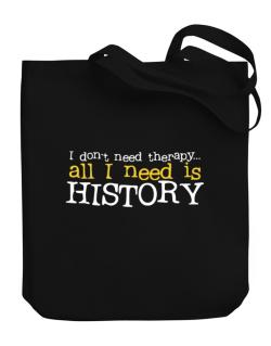 I Don´t Need Theraphy... All I Need Is History Canvas Tote Bag