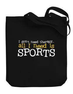 I Don´t Need Theraphy... All I Need Is Sports Canvas Tote Bag