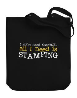 I Don´t Need Theraphy... All I Need Is Stamping Canvas Tote Bag