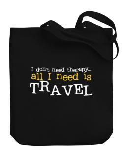 I Don´t Need Theraphy... All I Need Is Travel Canvas Tote Bag