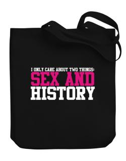 I Only Care About Two Things: Sex And History Canvas Tote Bag