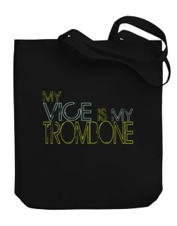 My Vice Is My Trombone Canvas Tote Bag