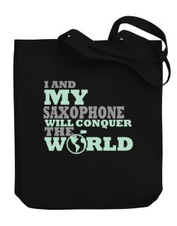 I And My Saxophone Will Conquer The World Canvas Tote Bag
