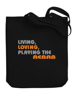 Living Loving Playing The Rebab Canvas Tote Bag
