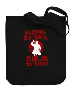 Screen Printer By Day, Ninja By Night Canvas Tote Bag