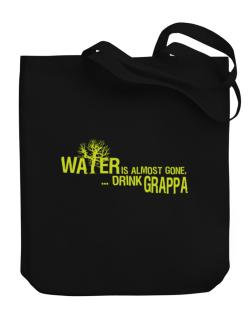 Water Is Almost Gone .. Drink Grappa Canvas Tote Bag