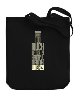 Drinking Too Much Water Is Harmful. Drink Whiskey Canvas Tote Bag